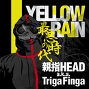 YELLOW RAIN -最悪の時代-/親指HEAD a.k.a TRIGA FINGER
