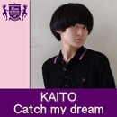 Catch my dream(HIGHSCHOOLSINGER.JP)/KAITO