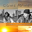 COME TO ME feat. Dizzle/FUMIBELLA