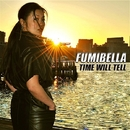TIME WILL TELL/FUMIBELLA