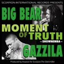 MOMENT OF TRUTH ~SHOWNENBA~/BIG BEAR & GAZZILA