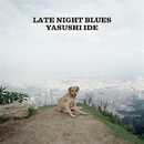 LATE NIGHT BLUES/Yasushi Ide
