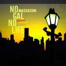 NO GAL NO LIFE/MASSASSIN