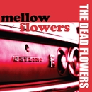 mellow flowers/THE DEAD FLOWERS