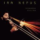 Trombone Feeling/Ira Nepus
