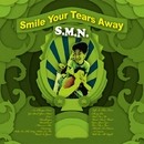 SMILE YOUR TEARS AWAY/S.M.N.