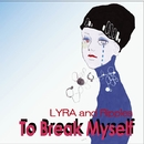 To Break Myself/LYRA and Ripples