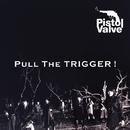 Pull The TRIGGER!/ピストルバルブ