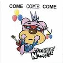COME COME COME/LAUGHIN'NOSE