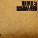BINDWEED/DJ Duct