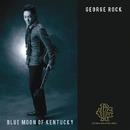 BLUE MOON OF KENTUCKY/GEORGE ROCK