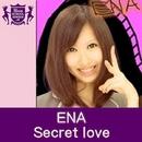 Secret love(HIGHSCHOOLSINGER.JP)/ENA