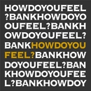 How Do You Feel ?/BANK