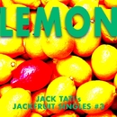 Lemon - JACK TATI's JACKFRUIT SINGLES#3/ジャック達