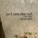 jam & some other stuff (2008-2009)/椎名 達人