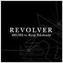 REVOLVER/SHUSEI vs. Ryoji Takahashi