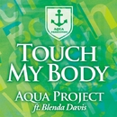 Touch My Body feat. Blenda Davis/Aqua Project