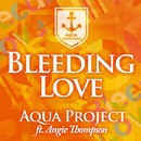 Bleeding Love feat. Angie Thompson/Aqua Project