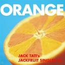 ORANGE - JACK TATI's JACKFRUIT SINGLES#6/ジャック達