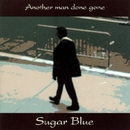 Another Man Done Gone/Sugar Blue