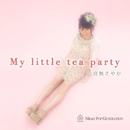 My little tea party/音無さやか