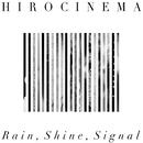 Rain,shine,signal/HIROCINEMA