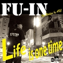 Life is one time/FU-IN