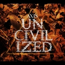 UNCIVILIZED/AXIS