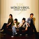 CHANGE the WORLD/WORLD 9 BROS.
