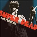 SUPER DEAD/DARTHREIDER