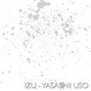 Yasashii Uso/Izu