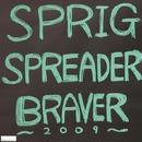 Braver 2009/SPRIG SPREADER