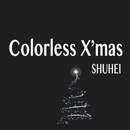 Colorless X'mas/SHUHEI