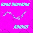 Good Sunshine./adukuf