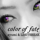 color of fate/ayumi&LIMITBREAK