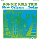 New Orleans...Today/RONNIE KOLE TRIO