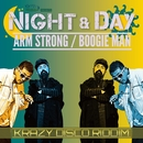 NIGHT & DAY/BOOGIE MAN & ARM STRONG