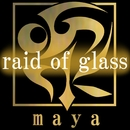 raid of glass/maya