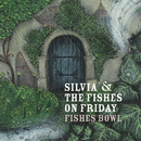 Fishes Bowl/Silvia & The Fishes On Friday