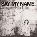 About His Life/SAY MAY NAME.