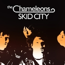 SKID CITY/The Chameleons