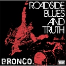 ROADSIDE BLUES AND TRUTH/BRONCO.