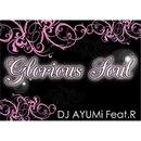 Glorious Soul/DJ AYUMi feat. R