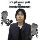 Let's get ageless youth and longevity maskedmode/高島破邪都