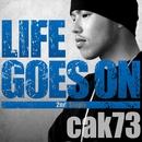 LIFE GOES ON/cak73