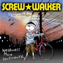 Weakness More Sentimental/SCREW★WALKER
