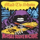 MAD TV SHOW/MARSAS SOUND MACHINE