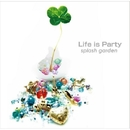 Life is Party/splash garden