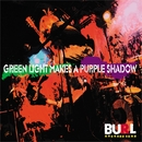 GREEN LIGHT MAKES A PURPLE SHADOW/BURL