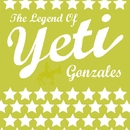 THE LEGEND OF YETI GONZALES/YETI